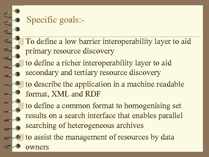 Specific goals: 4 To define a low barrier interoperability layer to aid primary resource