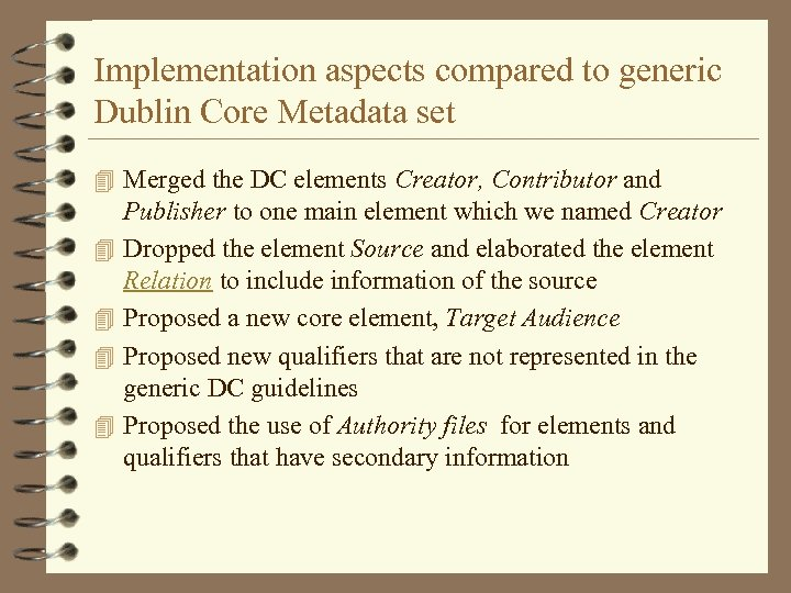 Implementation aspects compared to generic Dublin Core Metadata set 4 Merged the DC elements