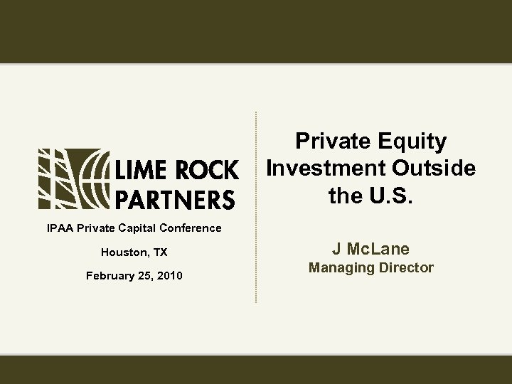 Private Equity Investment Outside the U. S. IPAA Private Capital Conference J Mc. Lane