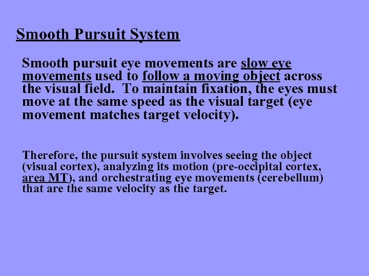 Smooth Pursuit System Smooth pursuit eye movements are slow eye movements used to follow