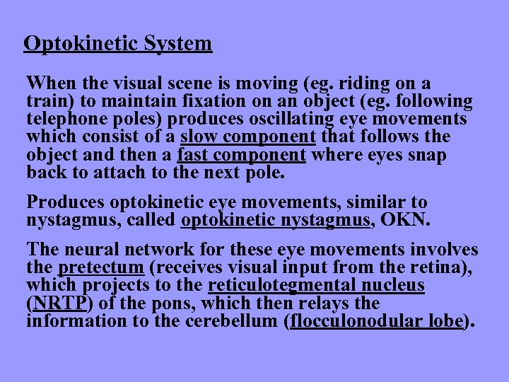 Optokinetic System When the visual scene is moving (eg. riding on a train) to