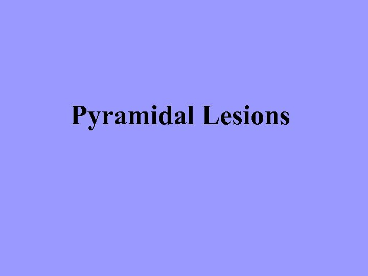 Pyramidal Lesions