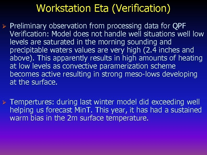 Workstation Eta (Verification) Ø Preliminary observation from processing data for QPF Verification: Model does