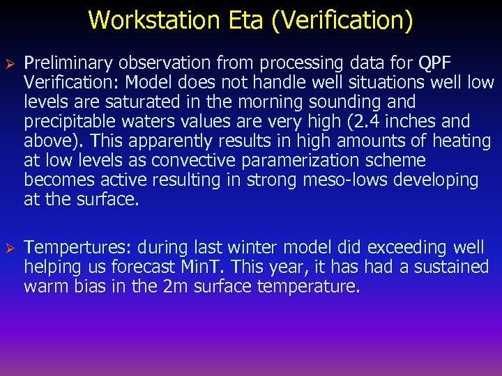 Workstation Eta (Verification) Ø Preliminary observation from processing data for QPF Verification: Model does