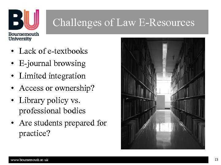 Challenges of Law E-Resources • • • Lack of e-textbooks E-journal browsing Limited integration