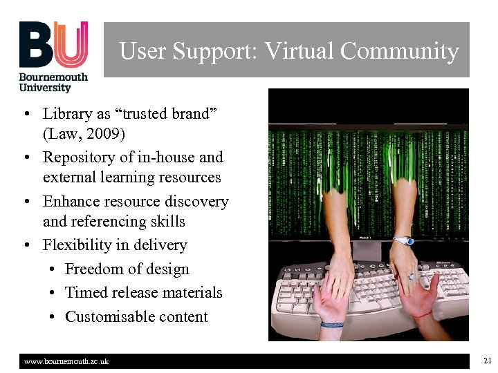 "User Support: Virtual Community • Library as ""trusted brand"" (Law, 2009) • Repository of"