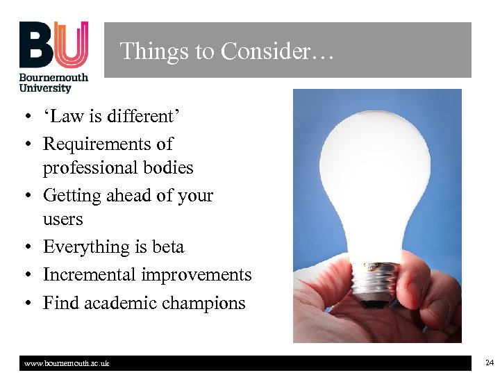 Things to Consider… • 'Law is different' • Requirements of professional bodies • Getting
