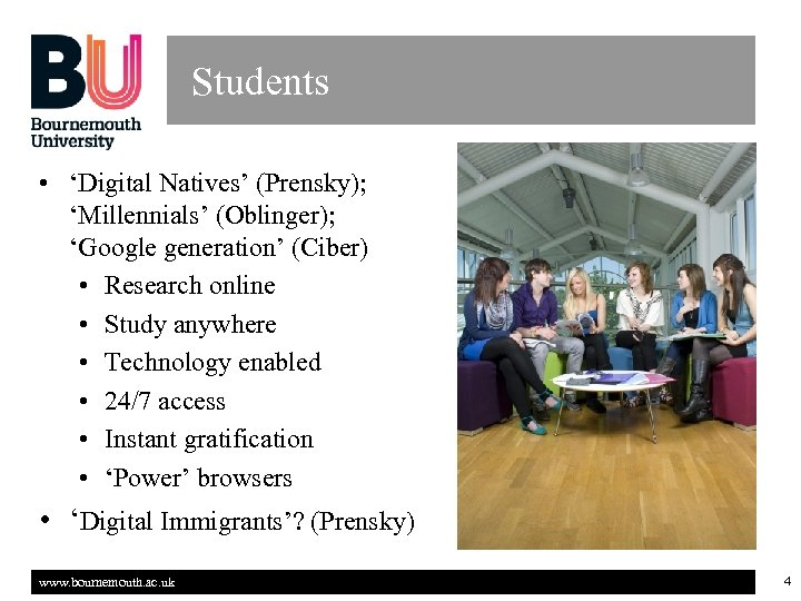 Students • 'Digital Natives' (Prensky); 'Millennials' (Oblinger); 'Google generation' (Ciber) • Research online •
