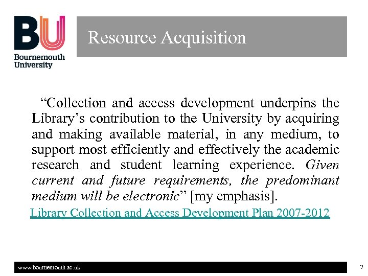 "Resource Acquisition ""Collection and access development underpins the Library's contribution to the University by"
