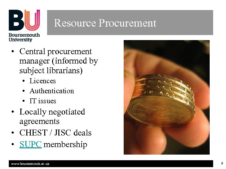 Resource Procurement • Central procurement manager (informed by subject librarians) • Licences • Authentication