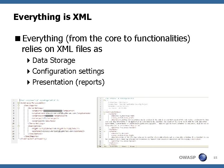 Everything is XML <Everything (from the core to functionalities) relies on XML files as