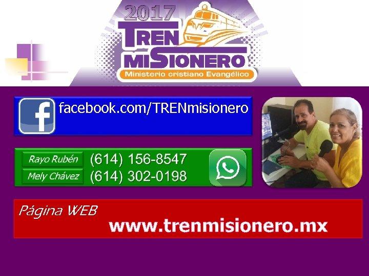 2017 facebook. com/TRENmisionero Página WEB www. trenmisionero. mx