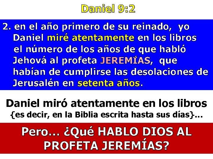 Daniel 9: 2 2. en el año primero de su reinado, yo Daniel