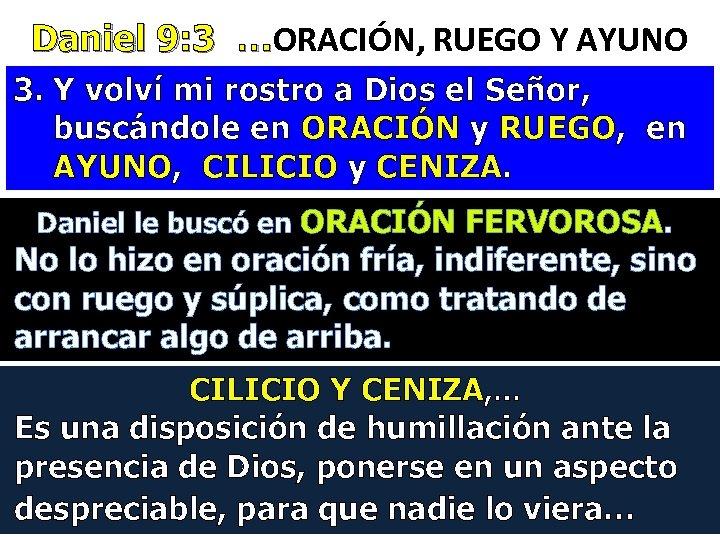 Daniel 9: 3 …ORACIÓN, RUEGO Y AYUNO Daniel 9: 3 … 3. Y volví