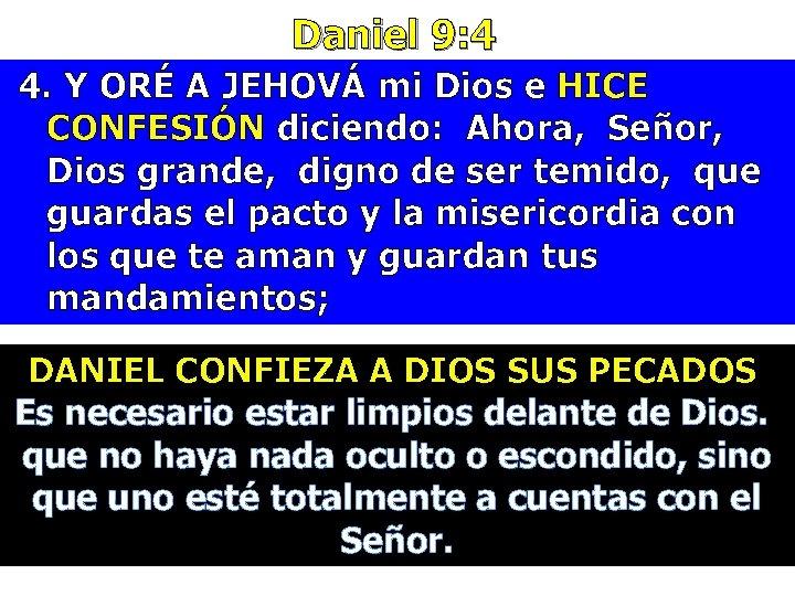 Daniel 9: 4 4. Y ORÉ A JEHOVÁ mi Dios e HICE CONFESIÓN diciendo: