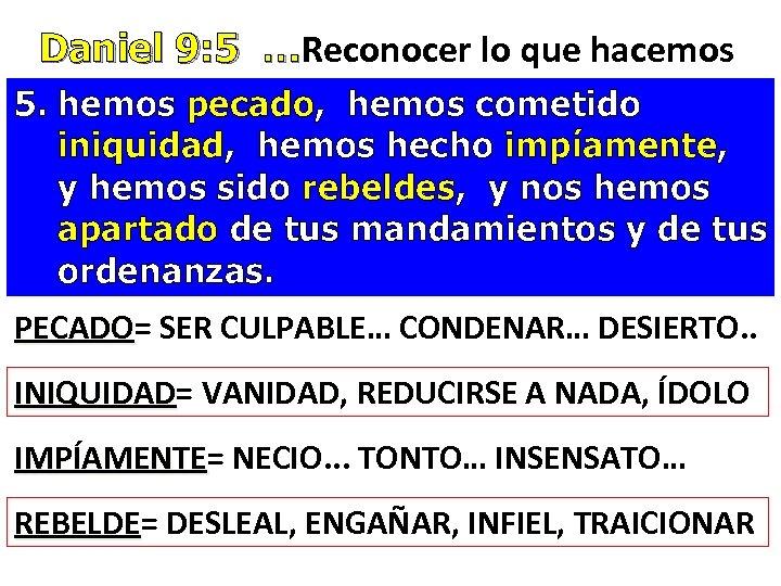 Daniel 9: 5 …Reconocer lo que hacemos Daniel 9: 5 … 5. hemos pecado,