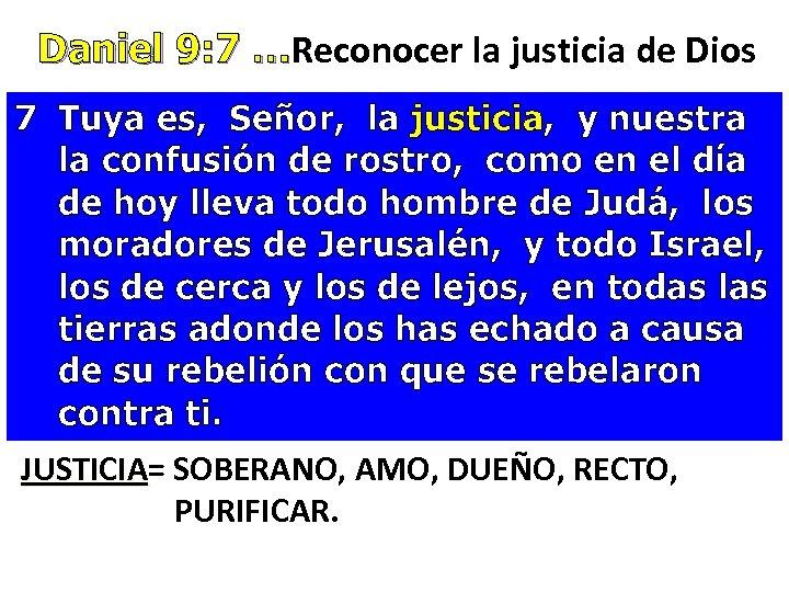 Daniel 9: 7 …Reconocer la justicia de Dios Daniel 9: 7 … 7 Tuya
