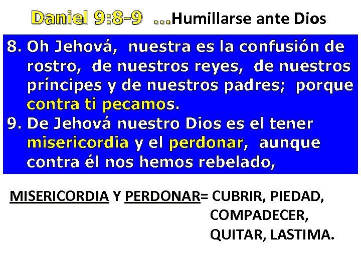 Daniel 9: 8 -9 …Humillarse ante Dios Daniel 9: 8 -9 … 8. Oh