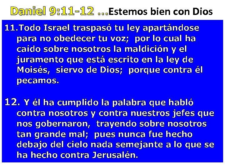 Daniel 9: 11 -12 …Estemos bien con Dios Daniel 9: 11 -12 … 11.