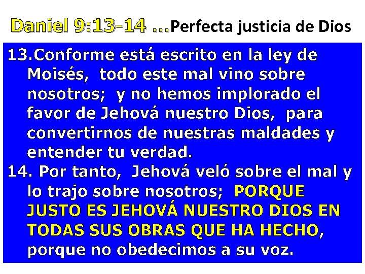 Daniel 9: 13 -14 …Perfecta justicia de Dios Daniel 9: 13 -14 … 13.