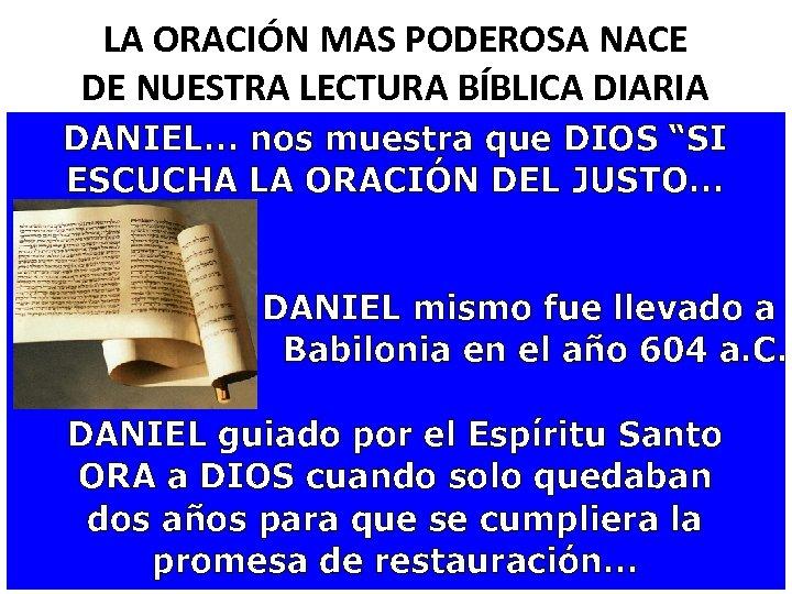 LA ORACIÓN MAS PODEROSA NACE DE NUESTRA LECTURA BÍBLICA DIARIA DANIEL… nos muestra que