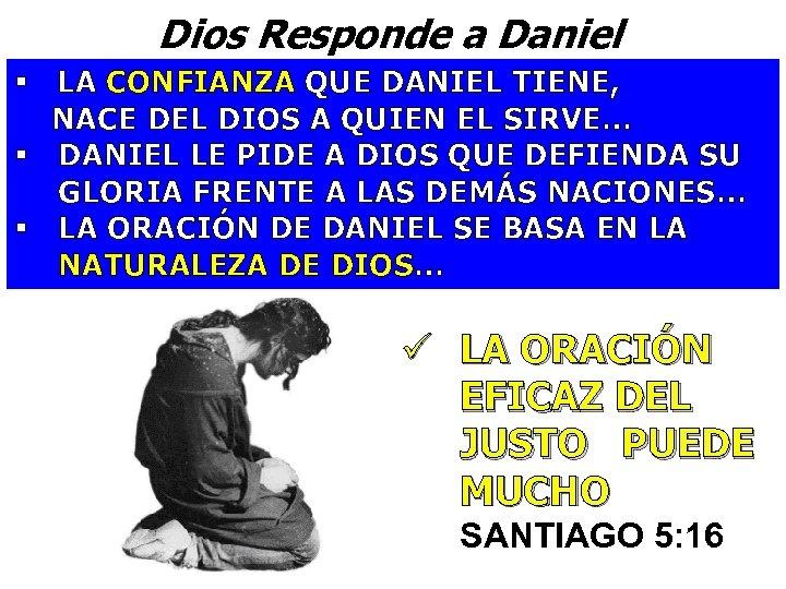 Dios Responde a Daniel § LA CONFIANZA QUE DANIEL TIENE, NACE DEL DIOS A