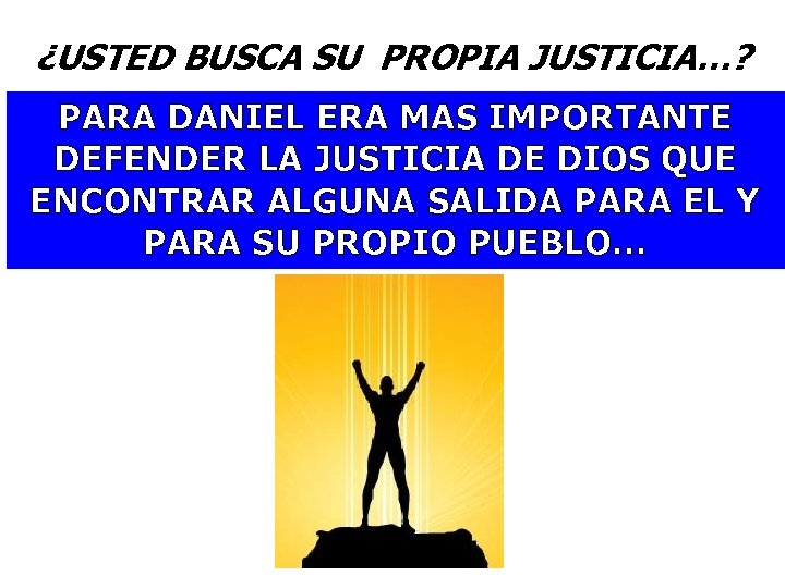 ¿USTED BUSCA SU PROPIA JUSTICIA…? PARA DANIEL ERA MAS IMPORTANTE DEFENDER LA JUSTICIA DE