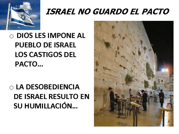 ISRAEL NO GUARDO EL PACTO o DIOS LES IMPONE AL PUEBLO DE ISRAEL LOS
