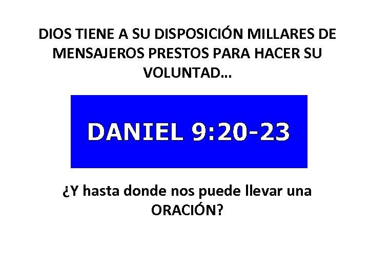 DIOS TIENE A SU DISPOSICIÓN MILLARES DE MENSAJEROS PRESTOS PARA HACER SU VOLUNTAD… DANIEL