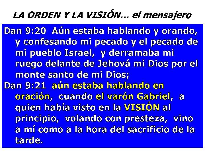LA ORDEN Y LA VISIÓN… el mensajero Dan 9: 20 Aún estaba hablando y