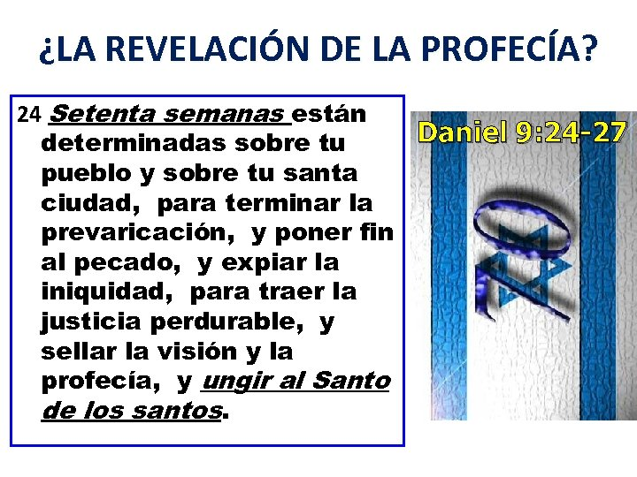 ¿LA REVELACIÓN DE LA PROFECÍA? 24 Setenta semanas están Daniel 9: 24 -27 determinadas