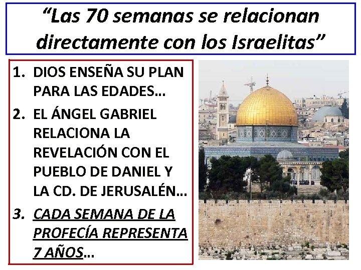 """""""Las 70 semanas se relacionan directamente con los Israelitas"""" 1. DIOS ENSEÑA SU PLAN"""