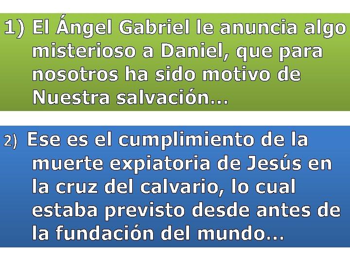 1) El Ángel Gabriel le anuncia algo misterioso a Daniel, que para nosotros ha