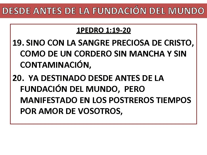 DESDE ANTES DE LA FUNDACIÓN DEL MUNDO 1 PEDRO 1: 19 -20 19. SINO