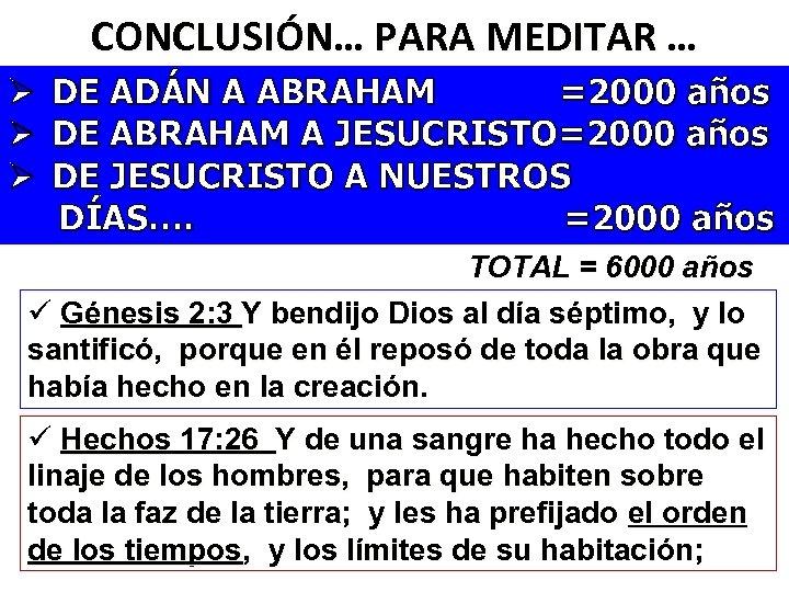CONCLUSIÓN… PARA MEDITAR … Ø DE ADÁN A ABRAHAM =2000 años Ø DE ABRAHAM