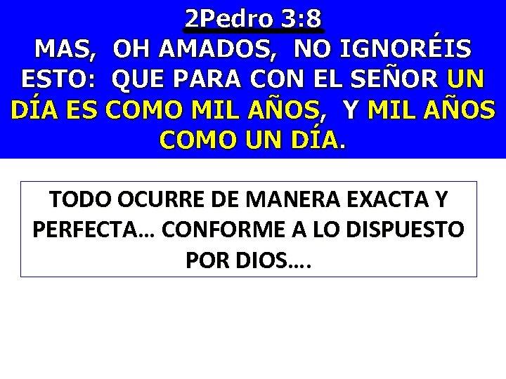 2 Pedro 3: 8 MAS, OH AMADOS, NO IGNORÉIS ESTO: QUE PARA CON EL