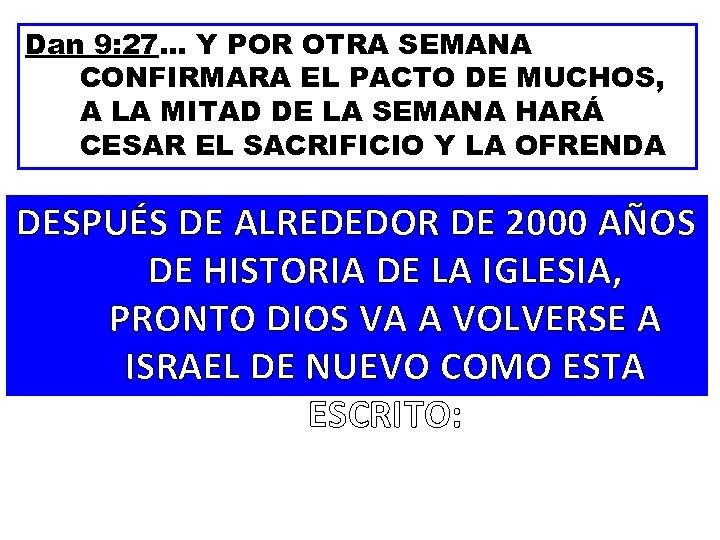 Dan 9: 27… Y POR OTRA SEMANA CONFIRMARA EL PACTO DE MUCHOS, A LA