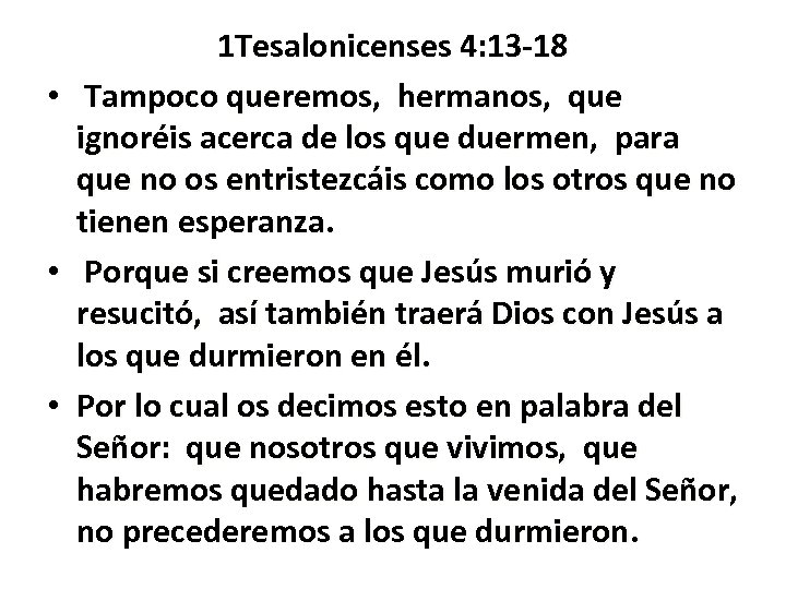 • • • 1 Tesalonicenses 4: 13 -18 Tampoco queremos, hermanos, que ignoréis