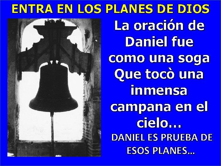 ENTRA EN LOS PLANES DE DIOS La oración de Daniel fue como una soga