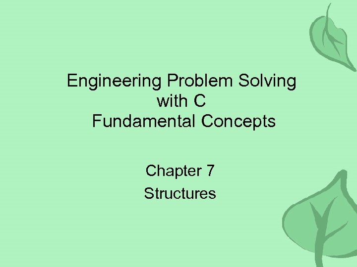 Engineering Problem Solving with C Fundamental Concepts Chapter 7 Structures