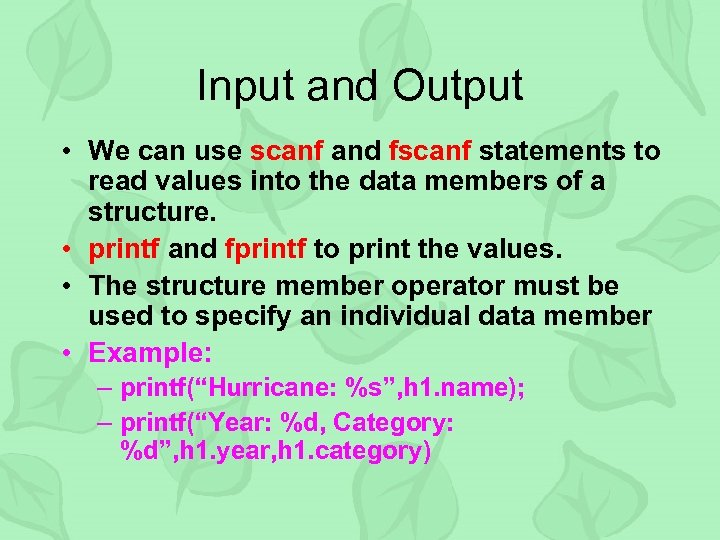 Input and Output • We can use scanf and fscanf statements to read values