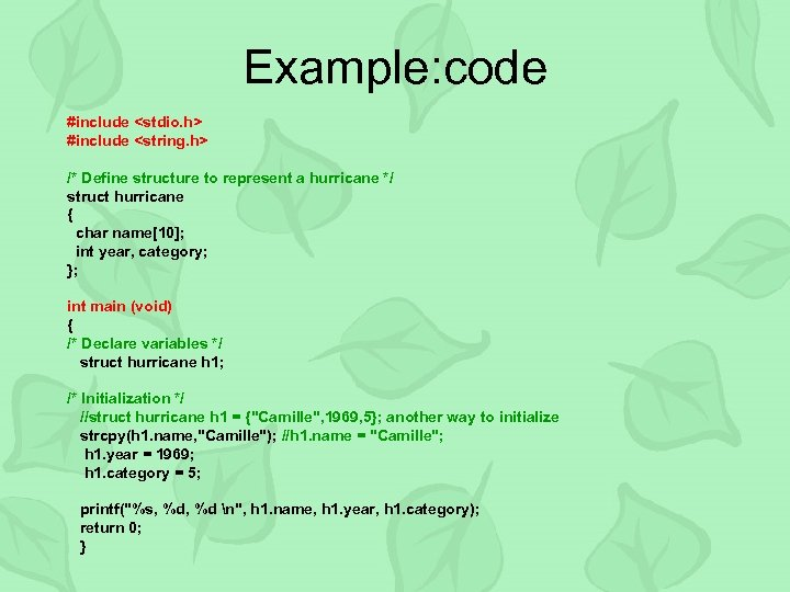 Example: code #include <stdio. h> #include <string. h> /* Define structure to represent a