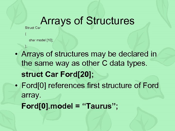 Arrays of Structures Struct Car { char model [10]; }; • Arrays of structures