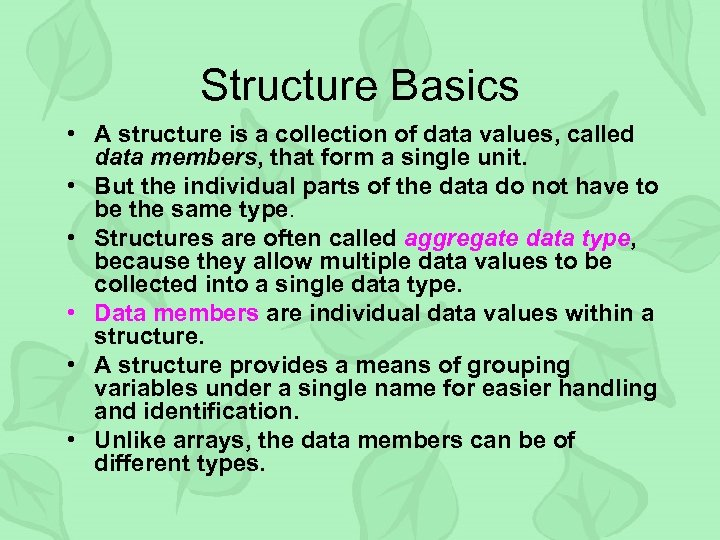 Structure Basics • A structure is a collection of data values, called data members,