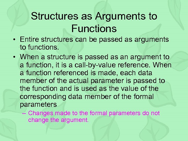 Structures as Arguments to Functions • Entire structures can be passed as arguments to