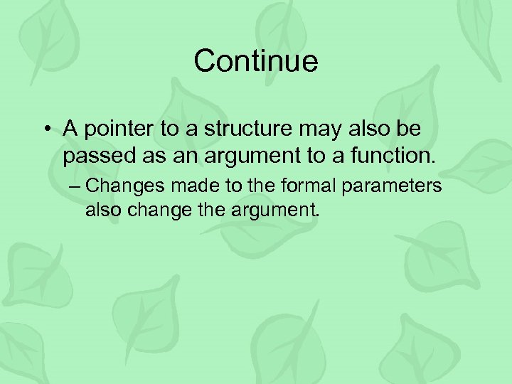 Continue • A pointer to a structure may also be passed as an argument