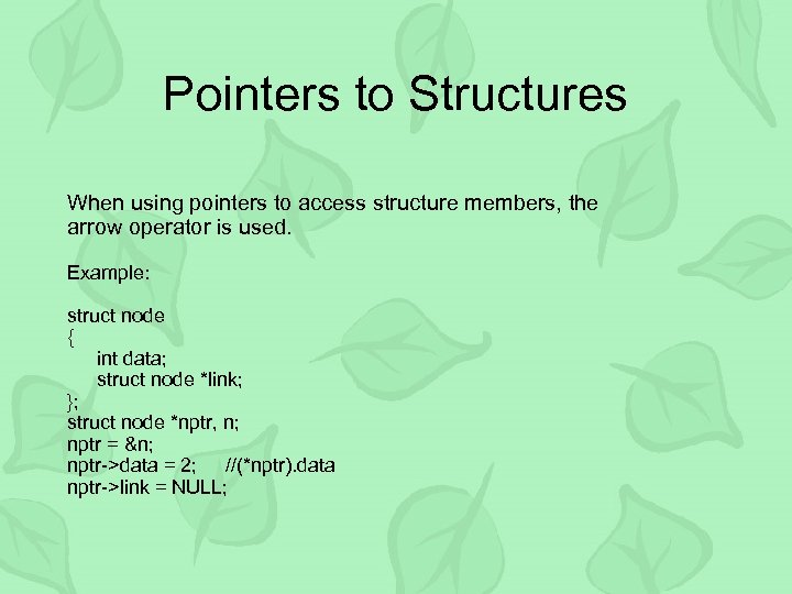 Pointers to Structures When using pointers to access structure members, the arrow operator is