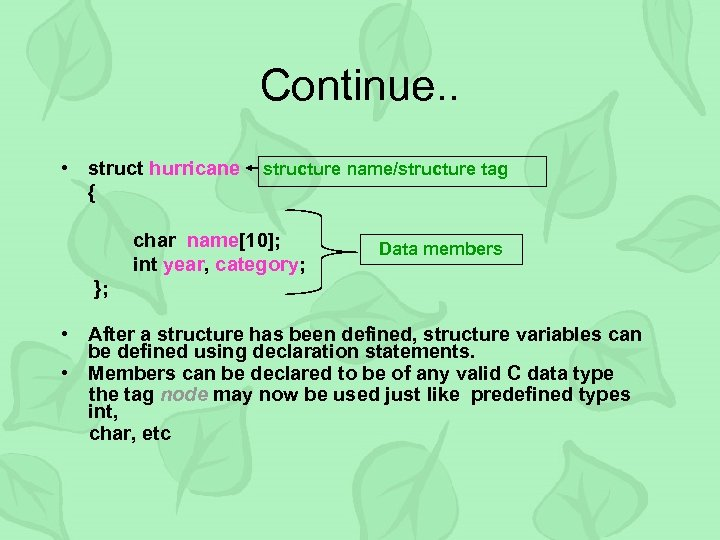 Continue. . • struct hurricane { structure name/structure tag char name[10]; int year, category;
