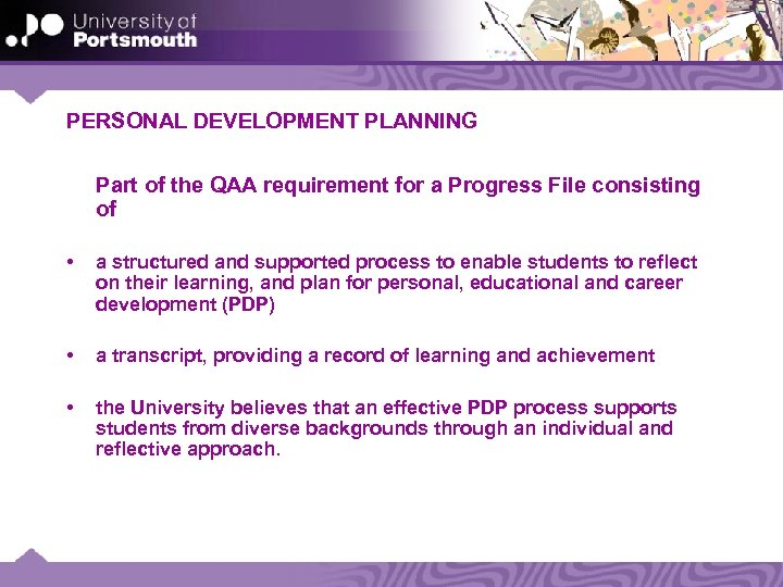 PERSONAL DEVELOPMENT PLANNING Part of the QAA requirement for a Progress File consisting of