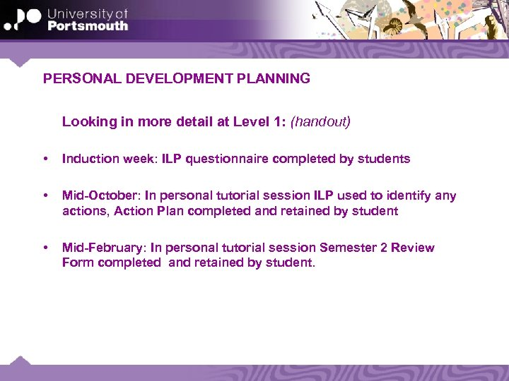 PERSONAL DEVELOPMENT PLANNING Looking in more detail at Level 1: (handout) • Induction week: